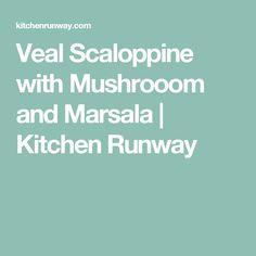 Veal Scaloppine with Mushrooom and Marsala | Kitchen Runway