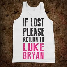 If Lost Please Return To Luke Bryan - Dating Studs Shop - Skreened T-shirts, Organic Shirts, Hoodies, Kids Tees, Baby One-Pieces and Tote Bags Custom T-Shirts, Organic Shirts, Hoodies, Novelty Gifts, Kids Apparel, Baby One-Pieces | Skreened - Ethical Custom Apparel