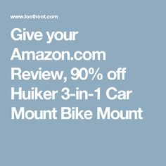 Give your Amazon.com Review, 90% off Huiker 3-in-1 Car Mount Bike Mount