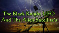More about The Black Knight Satellite and anomalous and unitdentifiable satellites the real story 2014.