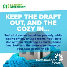 How can you go green and save green during this #polarvortex? Keep the draft out and the cozy in! Keeping the cold out of your house is just as important as warming the rooms indoors. Remember to close and insulate all doors and windows properly. Also try closing off any unused rooms to create a barrier between you and the sharp weather. These tips will help stop air from circulating as much, reduce heat loss, and could save you a bit of money on your next electricity bill.