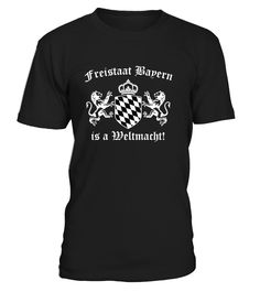 FREISTAAT BAYERN IS A WELTMACHT   => Check out this shirt by clicking the image, have fun :) Please tag, repin & share with your friends who would love it. #Oktoberfest #hoodie #ideas #image #photo #shirt #tshirt #sweatshirt #tee #gift #perfectgift #birthday #Christmas