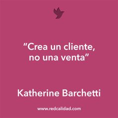 'Crea un cliente, no una venta' Katherine Barchetti