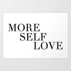 more self love Art Print by b&w type - X-Small Quote Wall, Wall Art Quotes, Bedroom Inspiration, Love Art, Words Quotes, Self Love, Crib, Minimalism, Typography