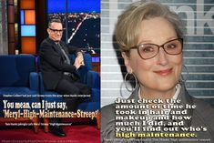 """Stephen Colbert had just said Streep trusts the actor when Hanks interjected:  You mean, can I just say,  'Meryl-High-Maintenance-Streep?' *Tom Hanks jokingly calls Meryl Streep """"High Maintenance"""" 