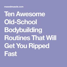Ten Awesome Old-School Bodybuilding Routines That Will Get You Ripped Fast