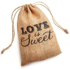 Love is Sweet Burlap Favor Bag. I can probably make these myself... Would use twine and tie it closed rather than the drawstring