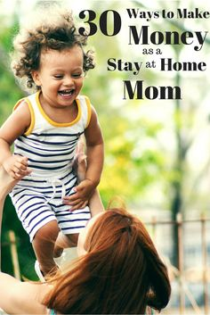 30 Ways to Make Money as a Stay-at-Home Mom  Being home with my kids has always been very important to me. Ever since I was little, I wanted to be a stay-at-home mom. I have nothing against parents who put their kids in daycare or have nannies, but that wasn't what I wanted for...