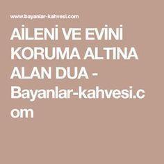 AİLENİ VE EVİNİ KORUMA ALTINA ALAN DUA - Bayanlar-kahvesi.com