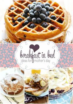 Great ideas for Mother's Day Breakfast in bed!
