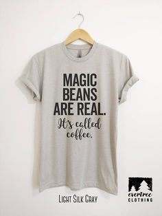 404b9003c5807 Magic Beans Are Real It s Called Coffee T-shirt Ladies Sale Store