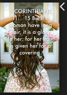 For this cause ought the woman to have power on her head because of the angels... But if a woman have long hair, it is a glory to her: for her hair is given her for a covering. <3  It's a glory to us, a gift from God. Love your hair, ladies! :)