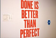 Done is better than perfect. Avoid being perfectionist. Ship is everything.