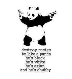 Pandas stop racism! @Laura Bryant
