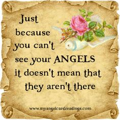 Just because you can't see your ANGELS it doesn't mean that they aren't there!