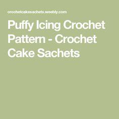 Puffy Icing Crochet Pattern - Crochet Cake Sachets