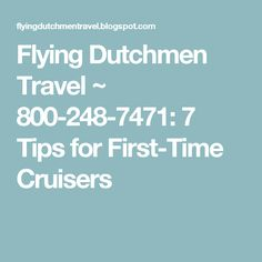 Flying Dutchmen Travel    ~   800-248-7471:  7 Tips for First-Time Cruisers