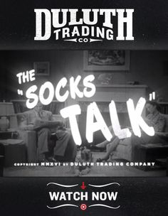 "We all remember the day you had ""the talk"" with pop. Yes, you know the one. About socks. And while it may have been uncomfortable then, it doesn't have to be now. Not when you get your socks from Duluth!"