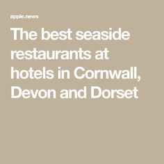The best seaside restaurants at hotels in Cornwall, Devon and Dorset