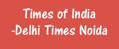Advertising in Times Of India - Delhi Times Noida, Noida Newspaper in Noida