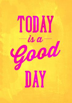 Believe: today is a good day art quotes, happy quotes