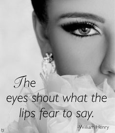 Eyes shout what lips fear to say