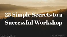 '25 Simple Secrets to a Successful Workshop' Are you thinking about giving a workshop? I am, and I have prepared myself by reading tips on how to run a successful workshop. In this blog, I share the secrets that I find to be meaningful. If you are preparing yourself for delivering successful workshops, these secrets might work for you too. Read the blog at http://budgetvertalingonline.nl/business/25-simple-secrets-to-a-successful-workshop/