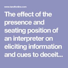 The effect of the presence and seating position of an interpreter on eliciting information and cues to deceit: Psychology, Crime & Law: Vol 0, No 0