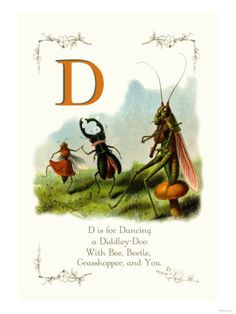 D is for Dancing a Diddley-Doo. With Bee, Beetle, Grasshopper and You.