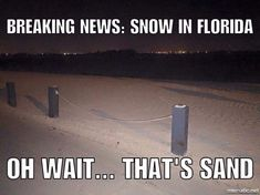 Breaking News: Snow in Florida OH wait. That's Sand Winter In Florida, Florida Weather, Florida Meme, State Of Florida, Funny Relatable Memes, Funny Jokes, Hilarious, Funny Vid, Funny Texts