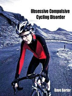 Compulsive Cylcing disorder.  we know a few guys with  this problem/habit
