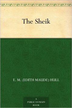 The Sheik - Kindle edition by E. M. (Edith Maude) Hull. Literature & Fiction Kindle eBooks @ Amazon.com.