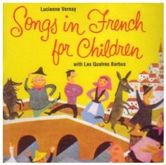 """Songs in French for Children""  -- Lyrics at http://www.lyricszoo.com/lucienne-vernay-with-les-quatres-barbus/songs-in-french-for-children.htm"