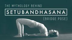 The Mythology Behind Setubandhasana (Bridge Pose) | Yoga International