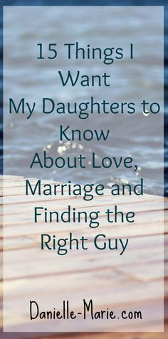 15 Things I Want My Daughters to Know About Love, Marriage, and Finding the Right Guy