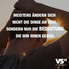 Meistens ändern sich nicht die Dinge an sich, sondern nur die Bedeutung die wir ihnen geben. - VISUAL STATEMENTS®
