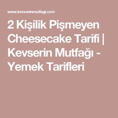 2 Kişilik Pişmeyen Cheesecake Tarifi | Kevserin Mutfağı - Yemek Tarifleri