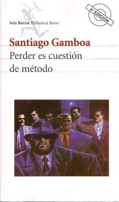 """""""Perder es cuestión de método"""" Santiago Gamboa"""