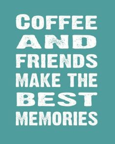 Best friends :) and make the best memories facts of life. Memories Quotes, Best Memories, Bible Quotes, Bible Verses, Bible Bible, Food Quotes, Waiting On A Friend, Coffee Quotes Funny, Coffee Sayings