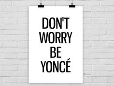 "Kunstdruck, Poster // print ""Don't worry be yoncé"" via DaWanda.com"