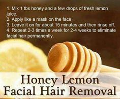 Honey lemon facial hair removal... think it's more like bleaching hair though