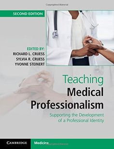 Teaching medical professionalism : supporting the development of a professional identity / edited by Richard L. Cruess, Sylvia R. Cruess, Yvonne Steinert