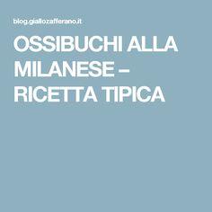 OSSIBUCHI ALLA MILANESE – RICETTA TIPICA Risotto Milanese, Milanesa, Fett, Polenta, Finger Foods, Pasta, Italian Cooking, Finger Food, Noodles
