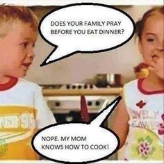 "101 Funny Mom Memes - ""Does your family pray before you eat dinner? My mom knows how to cook! Funny Shit, Funny Mom Memes, Mom Humor, Funny Quotes, Funny Stuff, Funny Things, That's Hilarious, Family Humor, It's Funny"