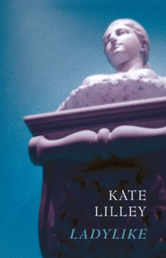 Ladylike by Kate Lilley (UWA Publishing) shortlisted for the 2013 Kenneth Slessor Prize.