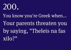 That I heard only too often growing up :) and used it on my own boys but never carried it out :D Greek Memes, Funny Greek, Greek Quotes, Greek Sayings, Life Happens Quotes, Common Quotes, Greek Culture, Greek Words, Greek Life