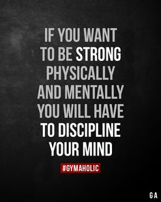 If you want to be strong physically and mentally, you will have to discipline your mind. - Motivation - If you want to be strong physically and mentally, you will have to discipline your mind. Motivational Quotes For Working Out, Motivational Words, Inspirational Quotes, Fit Girl Motivation, Fitness Motivation Quotes, Workout Motivation, Fitness Workouts, Fitness Gear, Fitness Diet