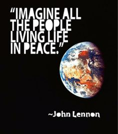 John Lennon -- Imagine all the people living life in PEACE. Peace On Earth, World Peace, Love Is, Peace And Love, Peace Quotes, Quotes To Live By, Life Quotes, Imagine Lyrics, Imagine John Lennon Lyrics
