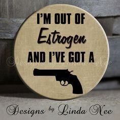 EXCLUSIVE to my Shop  I'm out of estrogen by DesignsbyLindaNeeToo, $1.50