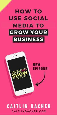 How to Use Social Media To Grow Your Business | Social Media Marketing | Social Media Marketing Strategy | caitlinbacher.com